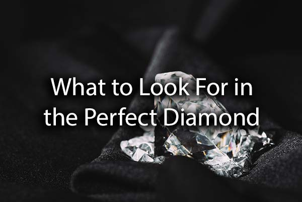 Beautiful diamonds with the words, what to look for in the perfect diamond.