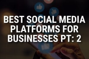 """A person looking on their phone with the words, """"best social media platforms for businesses pt: 2"""""""