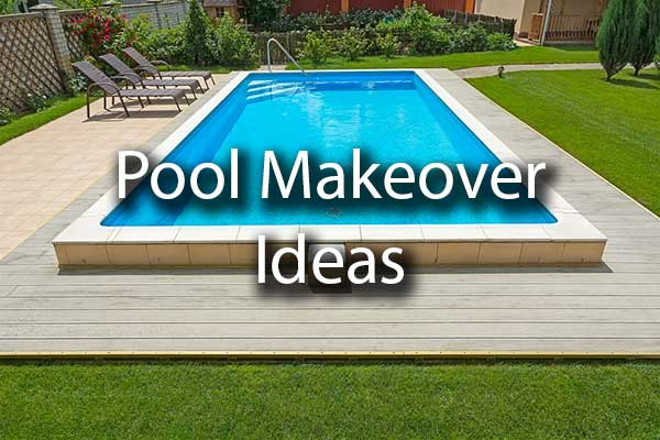 "An outdoor pool with the words, ""pool makeover ideas"""