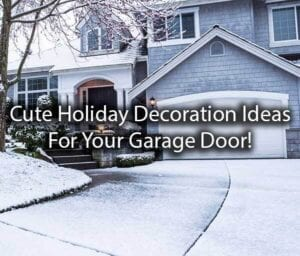 """A gorgeous home in the snow with the words, """"Cute Holiday Decoration Ideas for Your Garage Door."""""""