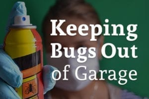 A lady with bug repellent spray with the words, keeping bugs out of garage.