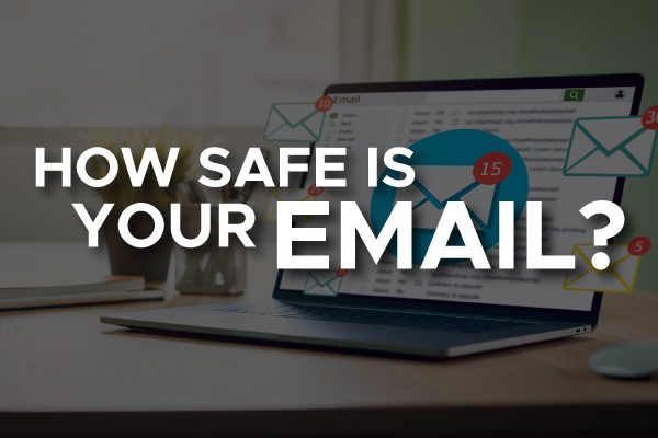 "An open laptop with the words, ""how safe is your email?"""