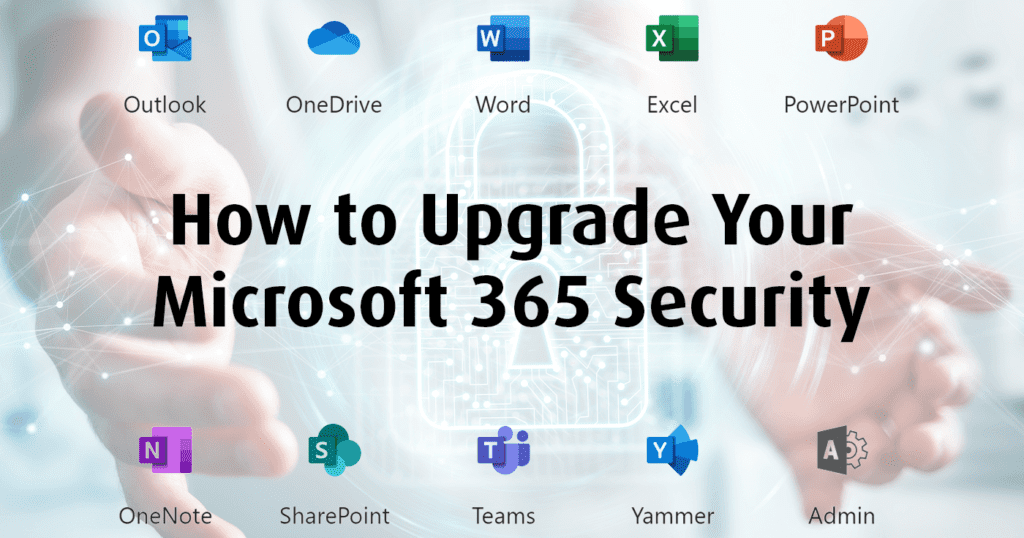 How to Upgrade Your Microsoft 365 Security and icons of Microsoft Office apps all being held in a pair of open hands.