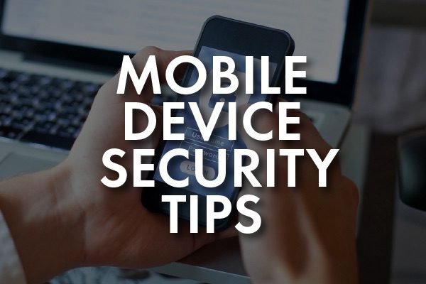 """A person checking their phone with the words, """"mobile device security tips."""""""