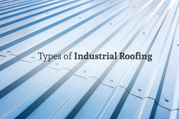 """A corrugated metal roof with the words """"Types of Industrial Roofing"""""""