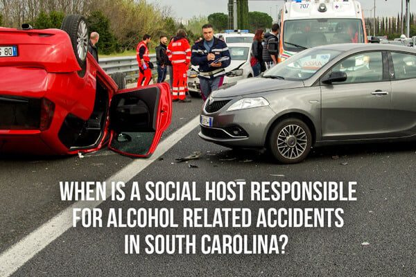 background of car wreck with the words When Is A Social Host Responsible For Alcohol Related Accidents in South Carolina?