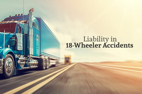 "A blue 18-wheeler speeds down the highway beside the words ""Liability in 18-Wheeler Accidents"""