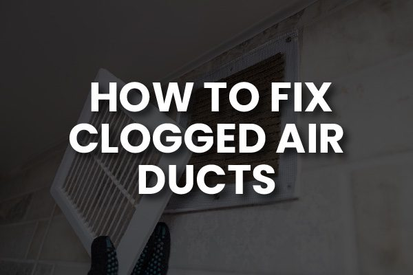 """A person checking an air duct with the words, """"how to fix clogged air ducts."""""""