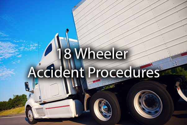 An 18 wheeler driving down a road with the words, 18 wheeler accident procedures.