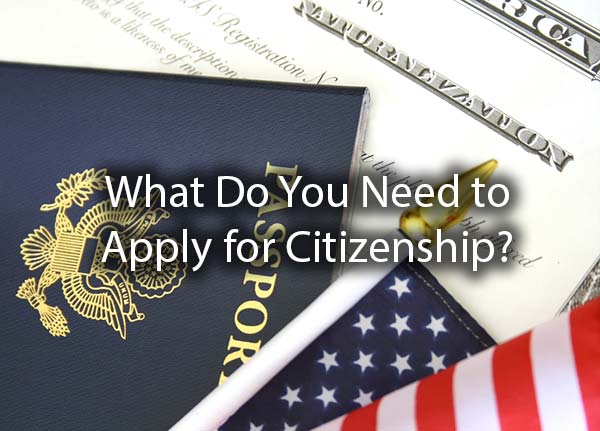 A passport, American Flag, and a legal document with the words, what do you need to apply for citizenship?