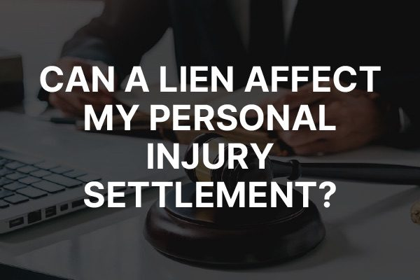 """A lawyer working with the words, """"Can a Lien Affect My Personal Injury Settlement?"""""""