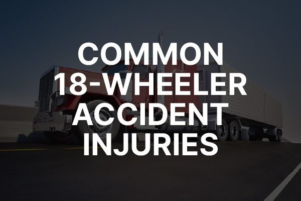 """An 18-wheeler with the words, """"common 18-wheeler accident injuries."""""""