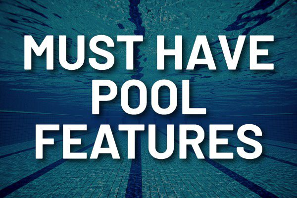 """A swimming pool with the words, """"must have pool features."""""""