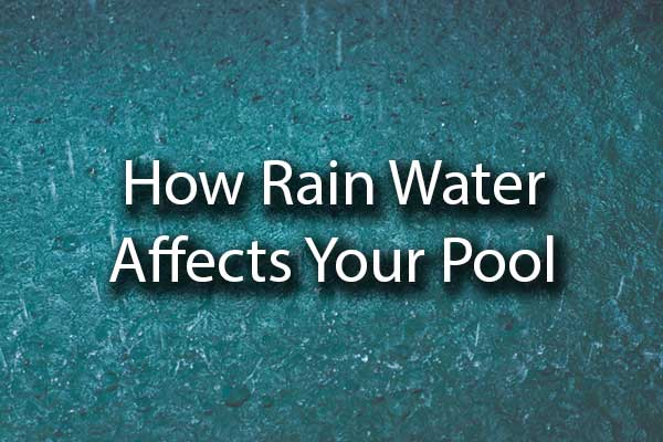"Rain water hitting a pool with the words, ""how rain water affects your pool"""